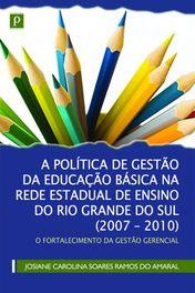 A política de gestão da educação básica na rede estadual de ensino do Rio Grande do Sul (2007-2010)