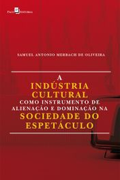 A Indústria Cultural Como Instrumento de Alienação e Dominação na Sociedade do Espetáculo