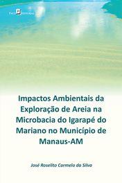 Impactos Ambientais da Exploração de Areia na Microbacia do Igarapé do Mariano no Município de Manaus-AM