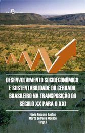 Desenvolvimento Socioeconomico e Sustentabilidade do Cerrado Brasileiro na Transposicao do Seculo XX para o XXI