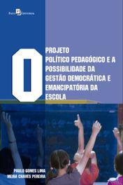 O Projeto Político-Pedagógico e a Possibilidade da Gestão Democrática e Emancipatória da Escola