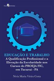 A Qualificação Profissional e a Elevação da Escolaridade nos Cursos do PROEJA FIC