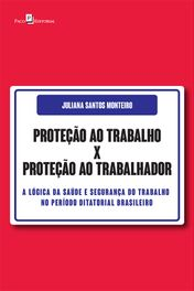 PROTEÇÃO AO TRABALHO X PROTEÇÃO AO TRABALHADOR
