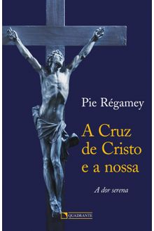 A cruz de Cristo e a nossa
