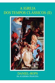 A Igreja dos tempos clássicos (II) - Volume VII