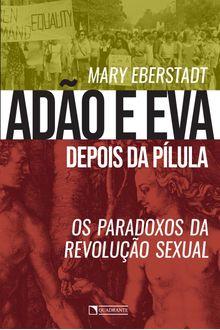 Adão e Eva depois da pílula: Os paradoxos da revolução sexual