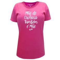 Camiseta unisex: Mãe de Cachorro. Cor Rosa Pink