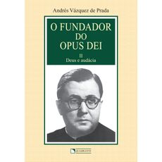O fundador do Opus Dei - Volume 2 - Deus e audácia