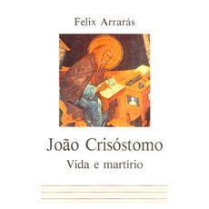 João Crisóstomo, vida e martírio