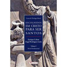 Escolhidos em Cristo para ser santos - Volume I - Moral Fundamental