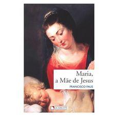 Maria, a mãe de Jesus
