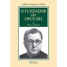 O fundador do Opus Dei - Volume 2 - Deus e audácia