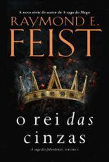 O Rei das Cinzas - Raymond E Feist, Ana Cristina Rodrigues