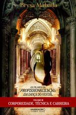 Livro Os pilares da profissionalização em dança do ventre . Volume 3 . Corporeidade, Técnica e Carreira