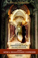 Livro Os pilares da profissionalização em dança do ventre . Volume 2 . Música, Dramaticidade e Expressão