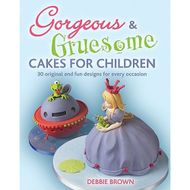 Gorgeous & Gruesome Cakes for Children: 30 Original and Fun Designs for Every Occasion (De