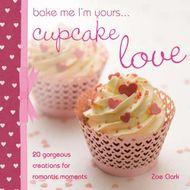 Bake me I'm Yours... Cupcake Love (Zoe Clark)