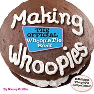 Making Whoopies: The Official Whoopie Pie Book (Nancy Griffin)