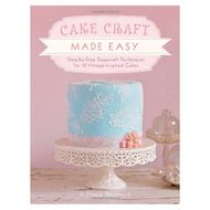 Cake Craft Made Easy: Step-by-Step Sugarcraft Techniques (Fiona Pearce)