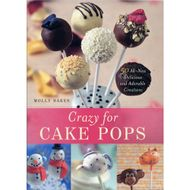Crazy for Cake Pops: 50 All-New Delicious and Adorable Creations (Molly Bakes)