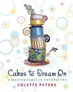 Cakes to Dream On: A Master Class in Decorating (Colette Peters)