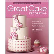 Great Cake Decorating: Sweet Designs for Cakes & Cupcakes (Erin Gardner)