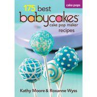175 Best Babycakes Cake Pop Maker Recipes (Kathy Moore)