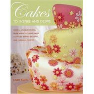 Cakes to Inspire and Desire (Lindy Smith)