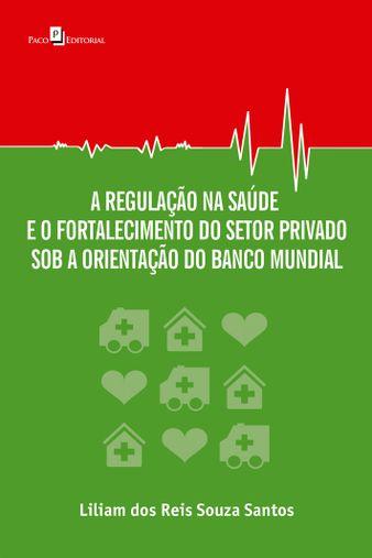 A regulação na saúde e o fortalecimento do setor privado sob a orientação do Banco Mundial