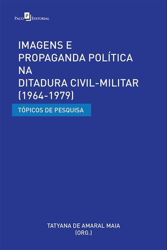 Imagens e Propaganda Política na Ditadura Civil-Militar (1964-1979)