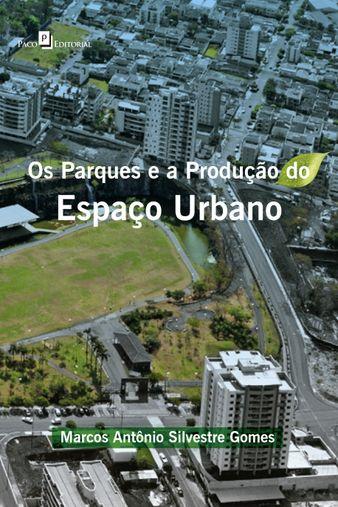 Os Parques e a Produção do Espaço Urbano