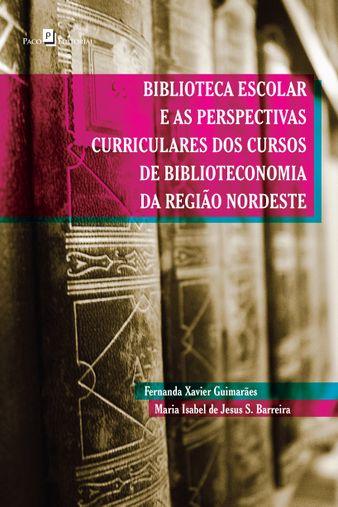 Biblioteca Escolar e as Perspectivas Curriculares dos Cursos de Biblioteconomia da Região Nordeste