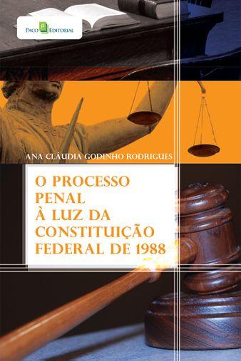 O Processo Penal à Luz da Constituição Federal de 1988