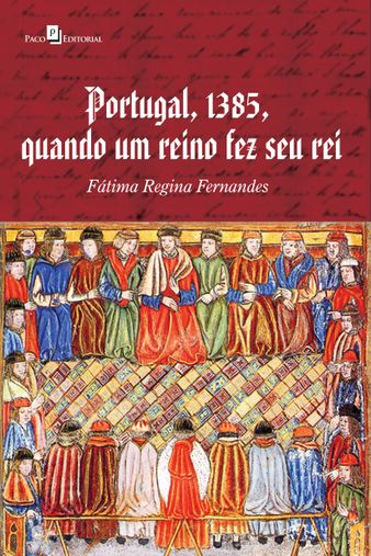 Portugal, 1385, Quando Um Reino Fez Seu Rei