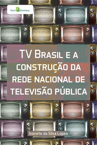 TV Brasil e a Construção da Rede Nacional de Televisão Pública
