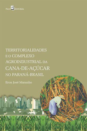 Territorialidades e o Complexo Agroindustrial da Cana-de-Acucar no Parana-Brasil