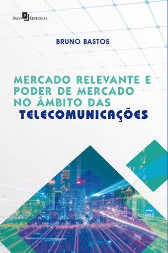Mercado Relevante e Poder de Mercado no Âmbito das Telecomunicações