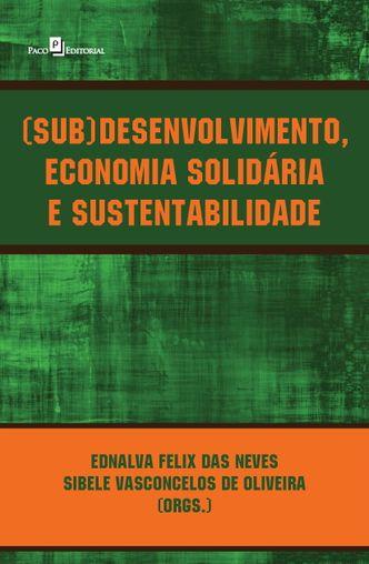 (Sub)desenvolvimento, economia solidária e sustentabilidade