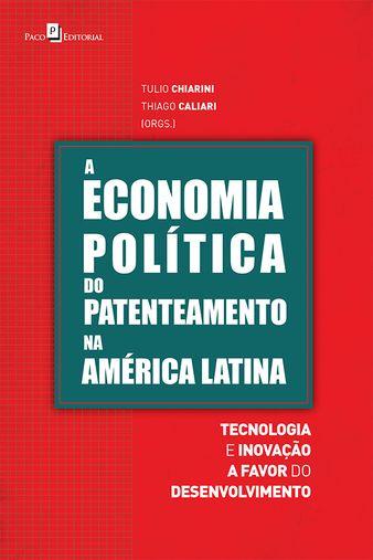 A Economia Política do Patenteamento na América Latina