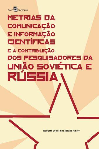 Metrias da Comunicação e Informação Científicas e a Contribuição dos Pesquisadores da União Soviética e Rússia