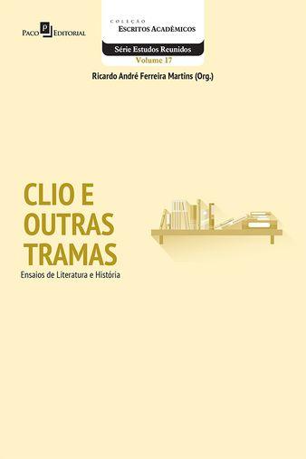 Clio e Outras Tramas: Ensaios de Literatura e História