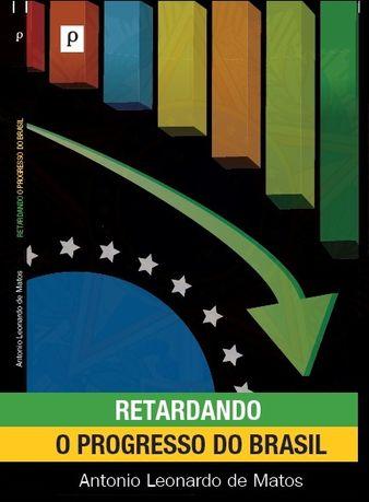 Retardando o progresso do Brasil