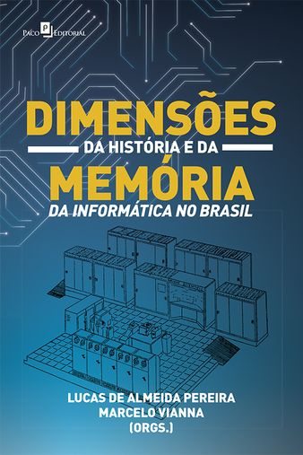 Dimensões da História e da Memória da Informática no Brasil
