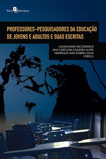 Professores-Pesquisadores da Educacao de Jovens e Adultos e Suas Escritas