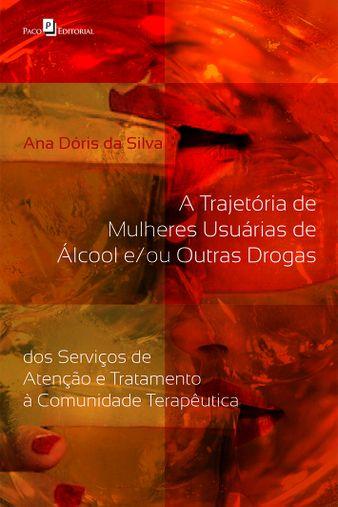 A Trajetória de Mulheres Usuárias de Álcool e/ou Outras Drogas
