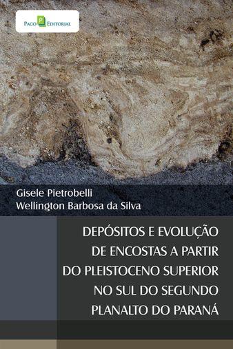 Depósitos e Evolução de Encostas a partir do Pleistoceno Superior no Sul do Segundo Planalto do Paraná