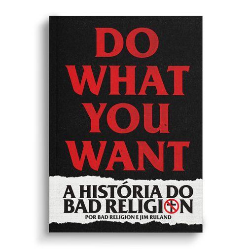 Bad Religion - Do What You Want - A História do Bad Religion [Livro]