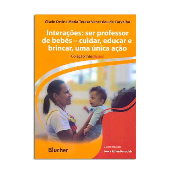 Interações: ser professor de bebês - cuidar, educar e brincar, uma única ação
