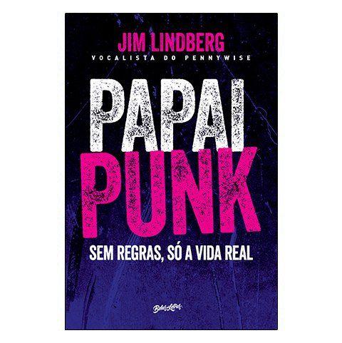 Jim Lindberg (Pennywise) - Papai Punk: Sem Regras, Só A Vida Real [Livro]