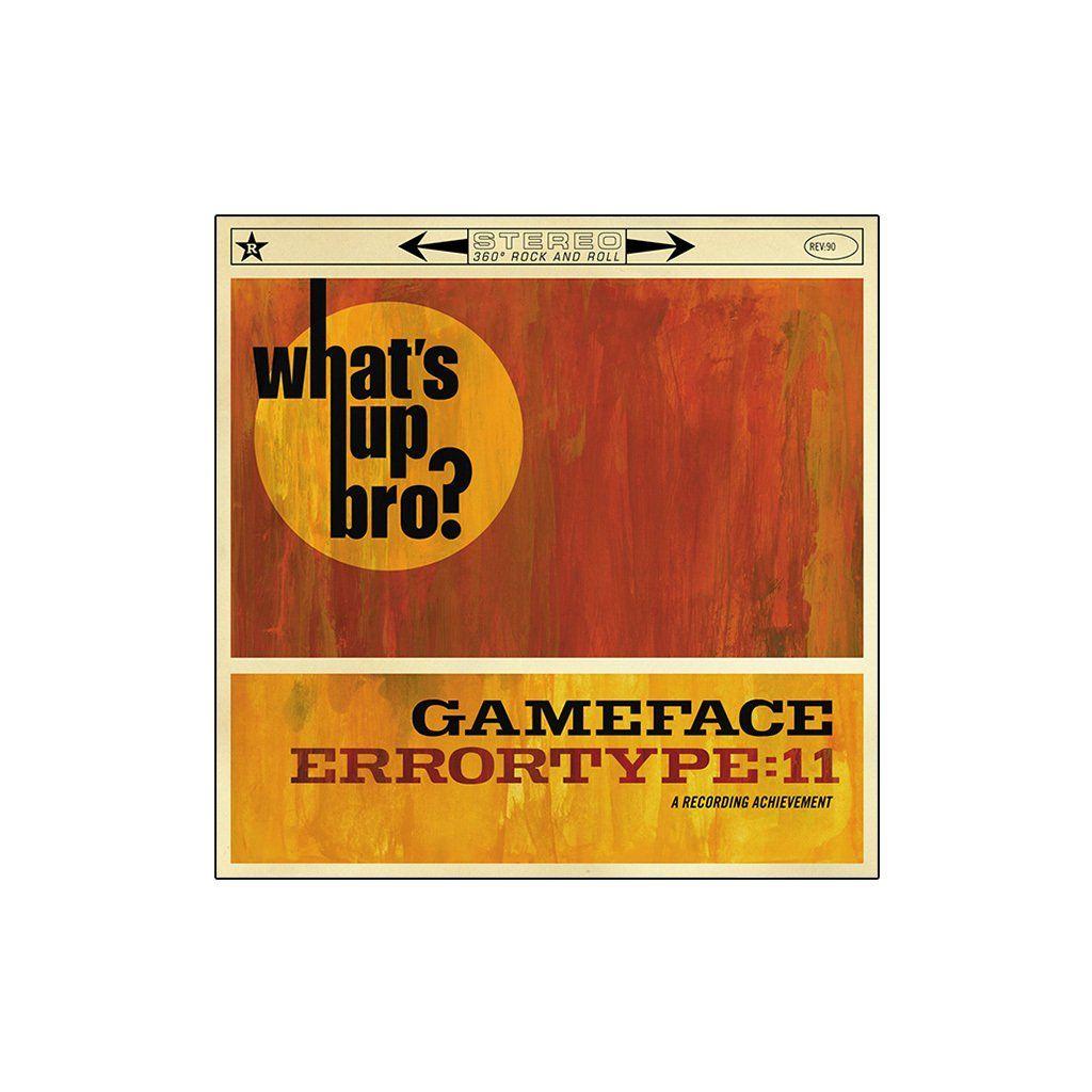 Gameface + Errortype:11 - What's Up Bro? [CD]